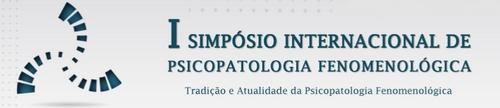 I Simpósio Internacional de Psicopatologia Fenomenológica